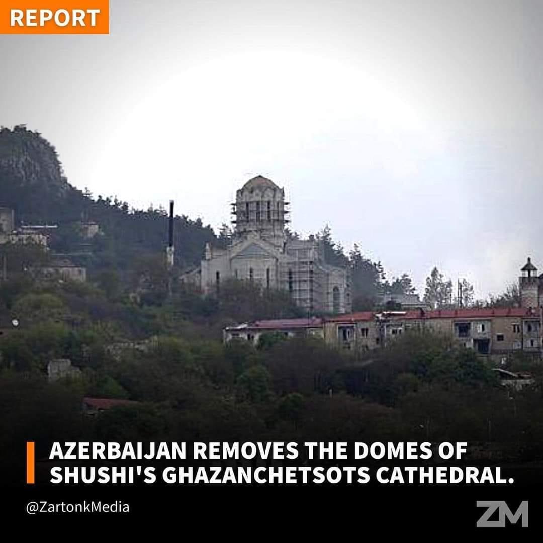 Βαρβαρότητες! Εγκλήματα κατά του πολιτισμού – Οι Τουρκοαζέροι του Αλίεφ ξηλώνουν τρούλους από Αρμένικες εκκλησίες