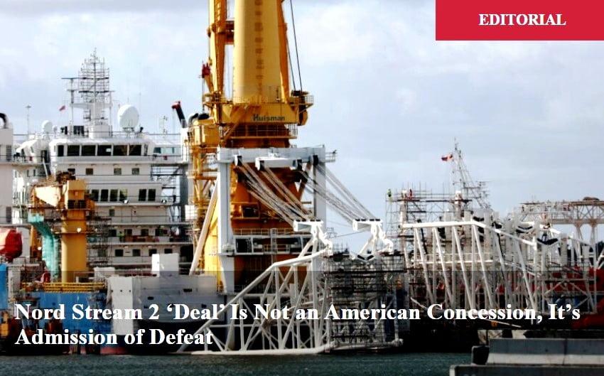 Η συμφωνία Nord Stream 2 δεν είναι αμερικανική παραχώρηση Είναι παραδοχή ήττας